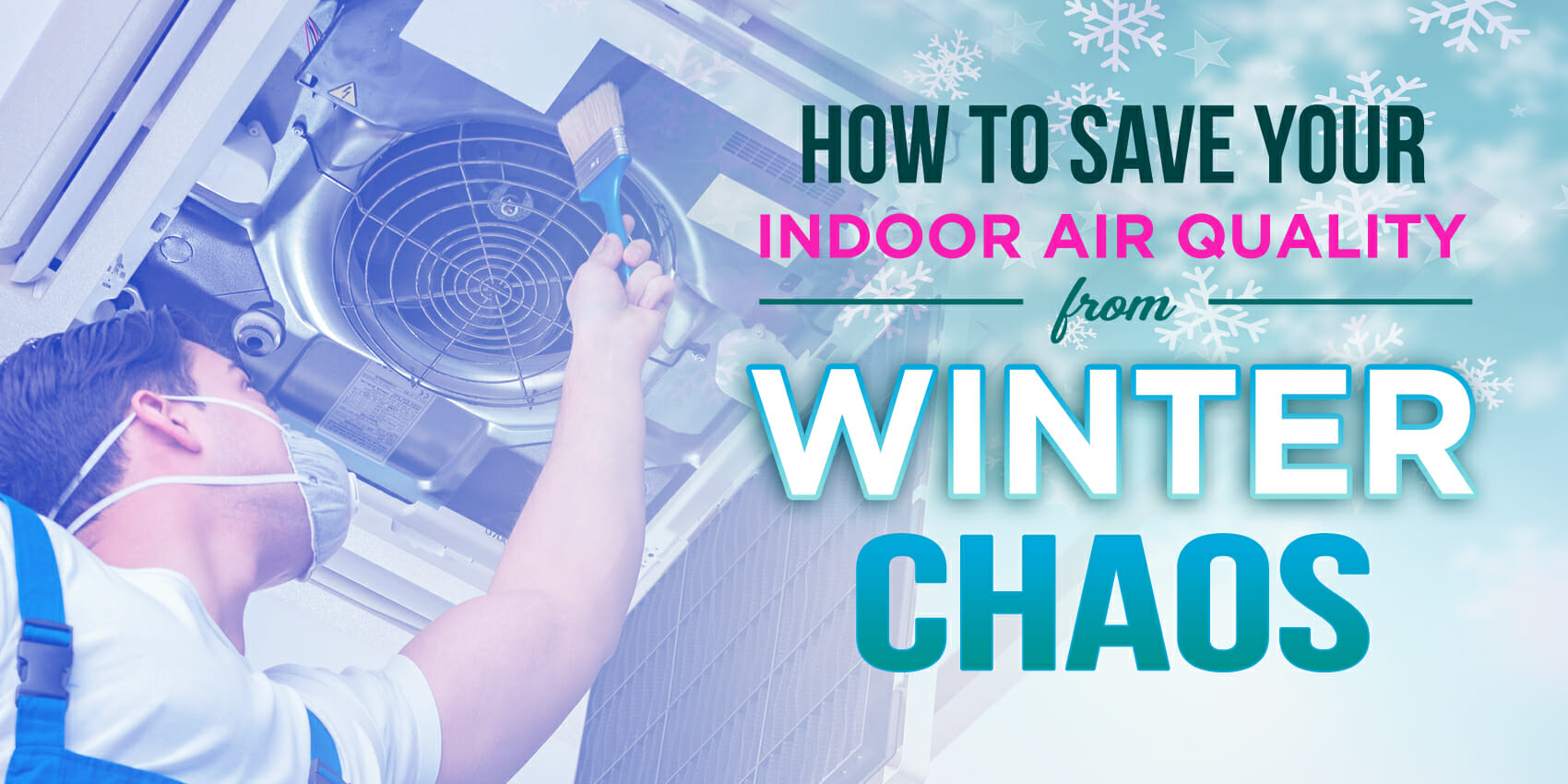 How To Save Your Indoor Air Quality From Winter Chaos